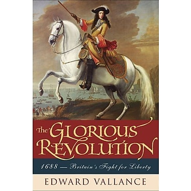 The Glorious Revolution: 1688: Britain's Fight for Liberty, New Book (9781605980348)