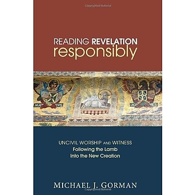 Reading Revelation Responsibly: Uncivil Worship and Witness: Following the Lamb into the New Creation, New Book (9781606085608)