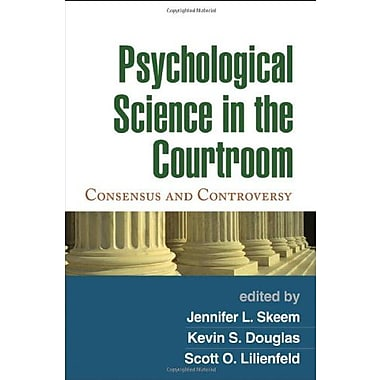 Psychological Science in the Courtroom: Consensus and Controversy, New Book (9781606232514)