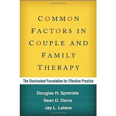 Common Factors in Couple and Family Therapy: The Overlooked Foundation for Effective Practice, New Book (9781606233252)