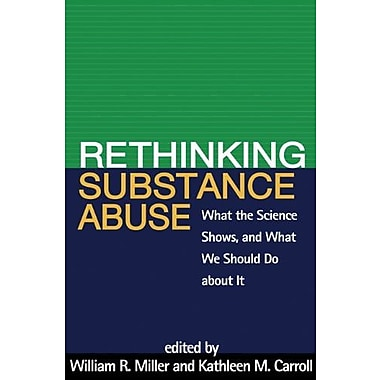 Rethinking Substance Abuse: What the Science Shows, and What We Should Do about It, New Book (9781606236987)