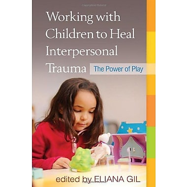 Working with Children to Heal Interpersonal Trauma: The Power of Play, New Book (9781606238929)