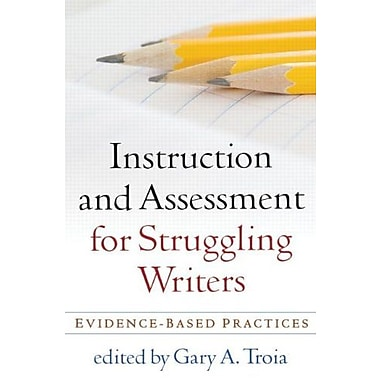 Instruction and Assessment for Struggling Writers: Evidence-Based Practices (9781606239070)