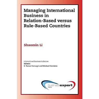 Managing International Business in Relation-Based versus Rule-Based Countries, New Book (9781606490846)