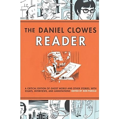 The Daniel Clowes Reader: A Critical Edition of Ghost World & Other Stories, with Essays, Interviews, & Annotations, New Book