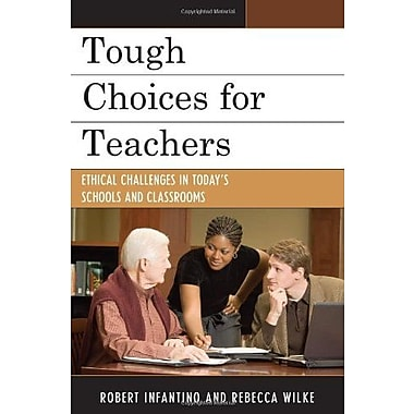 Tough Choices for Teachers: Ethical Challenges in Today's Schools and Classrooms, New Book (9781607090861)