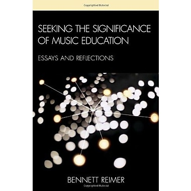 Seeking the Significance of Music Education: Essays and Reflections, New Book (9781607092360)