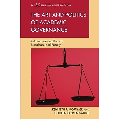 The Art and Politics of Academic Governance: Relations among Boards, Presidents, and Faculty (9781607096580), New Book