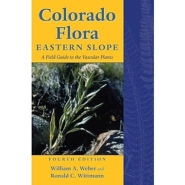 Colorado Flora: Eastern Slope, Fourth Edition, A Field Guide to the Vascular Plants, New Book (9781607321408)