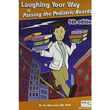 Laughing Your Way to Passing the Pediatric Boards: The Seriously Funny Study Guide (9781607435334), New Book
