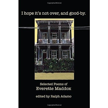 I hope it's not over and good-by: Selected Poems of Everette Maddox, New Book (9781608010004)