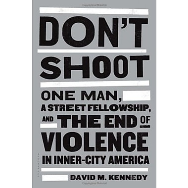 Don't Shoot: One Man, A Street Fellowship, and the End of Violence in Inner-City America, New Book (9781608192649)