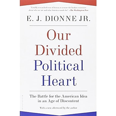 Our Divided Political Heart: The Battle for the American Idea in an Age of Discontent, New Book (9781608194384)