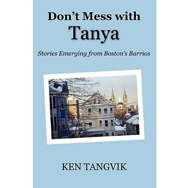 Don't Mess with Tanya: Stories Emerging from Boston's Barrios, New Book (9781608300549)