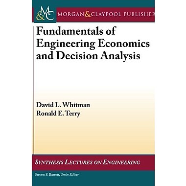 Fundamentals of Engineering Economics and Decision Analysis (Synthesis Lectures on Engineering), New Book (9781608458646)