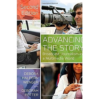 Advancing the Story: Broadcast Journalism in a Multimedia World, New Book (9781608717149)
