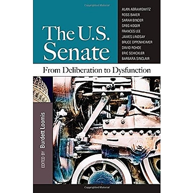 The US Senate: From Deliberation to Dysfunction, New Book (9781608717279)