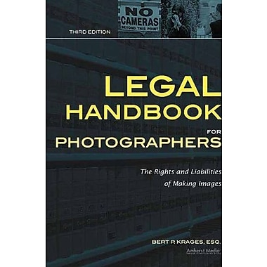Legal Handbook for Photographers: The Rights and Liabilities of Making Images (9781608954759), New Book