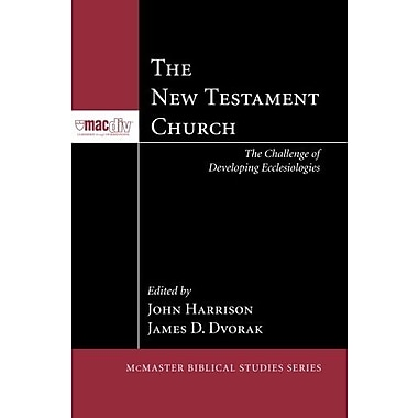 The New Testament Church: The Challenge of Developing Ecclesiologies (McMaster Biblical Studies), New Book (9781608999989)