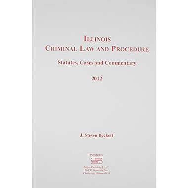 Illinois Criminal Law and Procedure 2012: Statutes, Cases and Commentary, New Book (9781609042035)