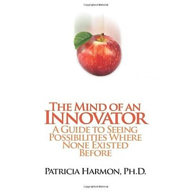 The Mind of an Innovator: A Guide to Seeing Possibilities Where None Existed Before, New Book (9781609111847)