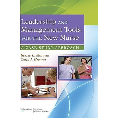 Leadership and Management Tools for the New Nurse: A Case Study Approach, New Book (9781609137830)
