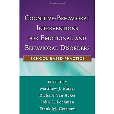 Cognitive-Behavioral Interventions for Emotional and Behavioral Disorders: School-Based Practice, New Book (9781609184810)