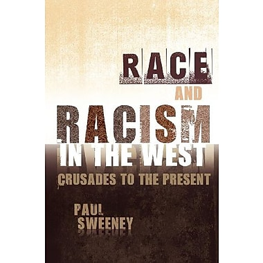 Race and Racism in the West: Crusades to the Present, New Book (9781609271299)