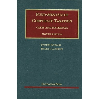 Schwarz and Lathrope's Fundamentals of Corporate Taxation, 8th (9781609300685)