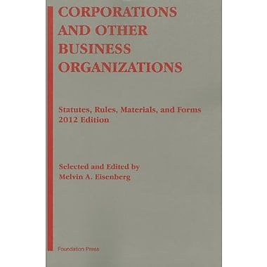 Corporations and Other Business Organizations: Statutes, Rules, Materials and Forms, 2012, New Book (9781609301347)