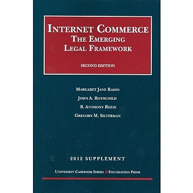 Radin, Rothchild, Reese and Silverman's Internet Commerce: The Emerging Legal Framework, 2d, 2012 (9781609301576)