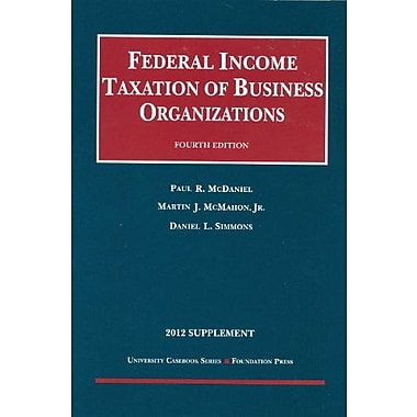 McDaniel McMahon and Simmons' Federal Income Taxation of Business Organizations, 4th, 2012 Supplement (9781609302061), New Book