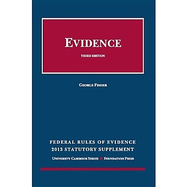 Federal Rules of Evidence Statutory Supplement, 2013 (University Casebook: Supplement), New Book (9781609303310)