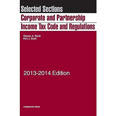 Selected Sections Corporate and Partnership Income Tax Code and Regulations, 2013-2014, New Book (9781609303648)
