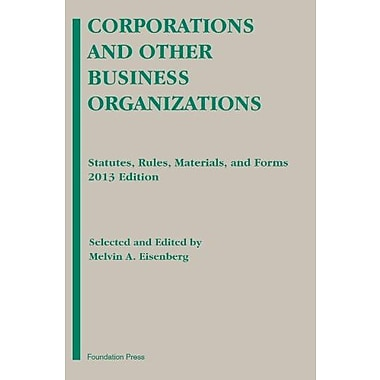 Eisenberg's Corporations and Other Business Organizations: Statutes, Rules, Materials and Forms, 2013 (9781609303754)