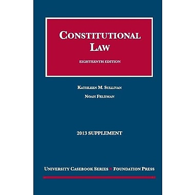 Sullivan and Feldman's Constitutional Law, 18th, 2013 Supplement (University Casebook Series), New Book (9781609303761)