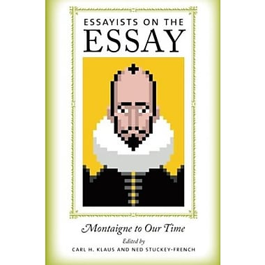 Essayists on the Essay: Montaigne to Our Time, New Book (9781609380762)