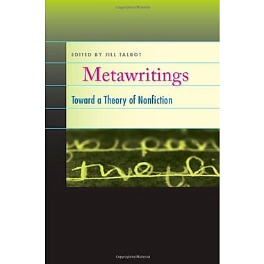 Metawritings: Toward a Theory of Nonfiction, New Book (9781609380892)