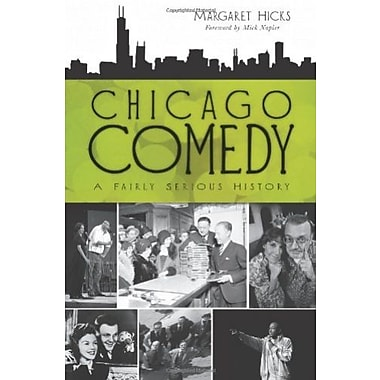 Chicago Comedy: A Fairly Serious History (IL) (The History Press), New Book (9781609492113)