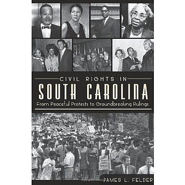Civil Rights in South Carolina: From Peaceful Protests to Groundbreaking Rulings, New Book (9781609496869)