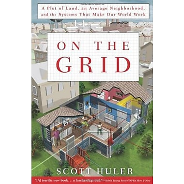 On the Grid: A Plot of Land, An Average Neighborhood, and the Systems that Make Our World Work, New Book (9781609611385)