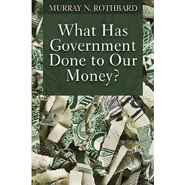 What Has Government Done to Our Money?, New Book (9781610161428)