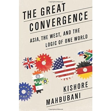 The Great Convergence: Asia, the West, and the Logic of One World, New Book (9781610390330)