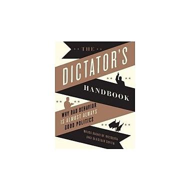 The Dictator's Handbook: Why Bad Behavior is Almost Always Good Politics, New Book (9781610390446)