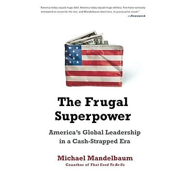 The Frugal Superpower: America's Global Leadership in a Cash-Strapped Era, New Book (9781610390545)