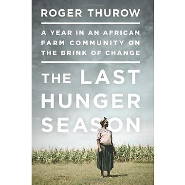 The Last Hunger Season: A Year in an African Farm Community on the Brink of Change, New Book (9781610390675)