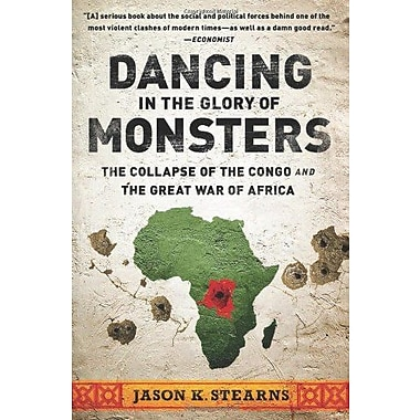 Dancing in the Glory of Monsters: The Collapse of the Congo and the Great War of Africa, New Book (9781610391078)