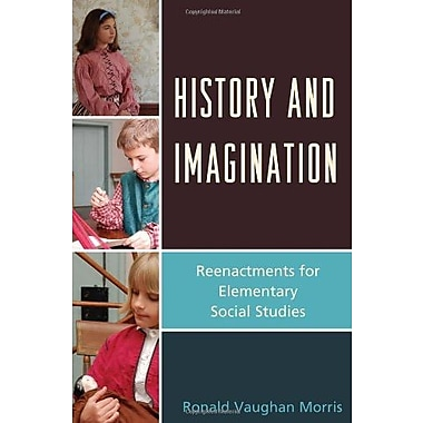 History and Imagination: Reenactments for Elementary Social Studies, New Book (9781610482981)