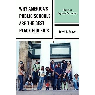 Why America's Public Schools Are the Best Place for Kids: Reality vs. Negative Perceptions, New Book (9781610483582)