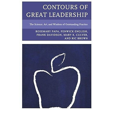 Contours of Great Leadership: The Science, Art, and Wisdom of Outstanding Practice, New Book (9781610488310)